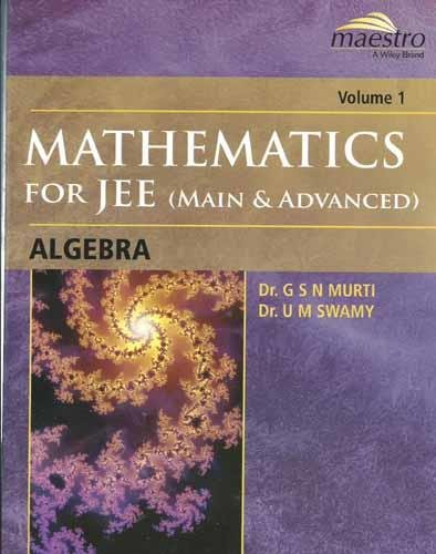 Mathematics for JEE (Main and Advanced): Algebra,: Dr G.S.N. Murti,Dr