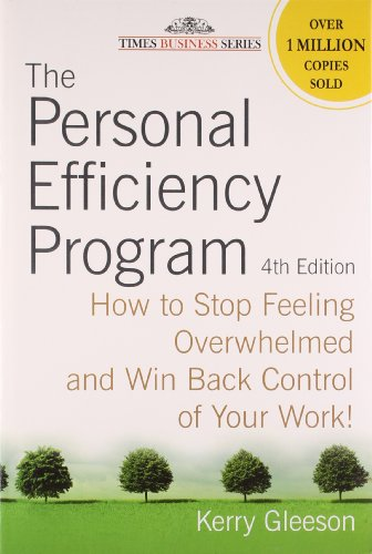 The Personal Efficiency Program: How to Stop Feeling Overwhelmed and Win Back Control of Your Work!...