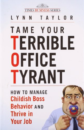 9788126526222: Tame Your Terrible Office Tyrant: How to Manage Childish Boss Behavior and Thrive in Your Job