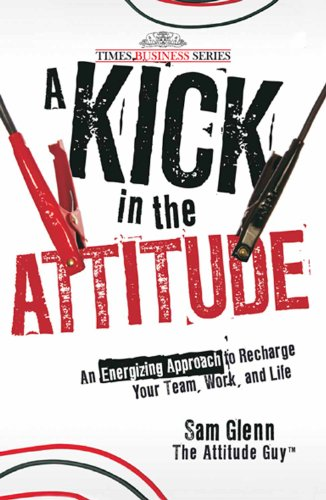 9788126527021: A Kick in the Attitude: An Energizing Approach to Recharge Your Team, Work, and Life
