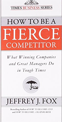 9788126527069: How to Be a Fierce Competitor: What Winning Companies and Great Managers Do in Tough Times