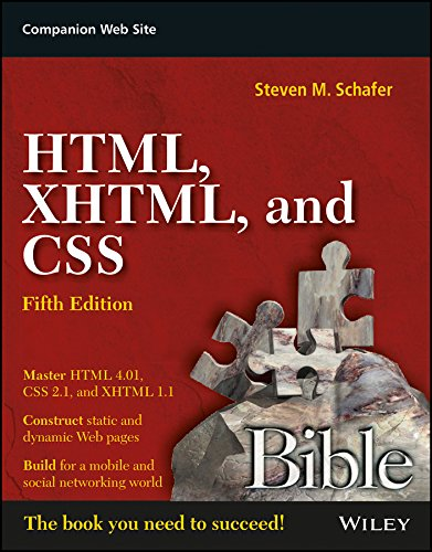 HTML, XHTML, and CSS Bible (Fifth Edition): Steven M. Schafer