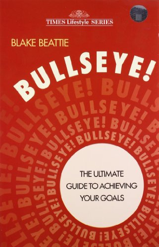 Bullseye: The Ultimate Guide to Achieving Your Goals: Blake Beattie