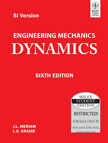 ENGINEERING MECHANICS: DYNAMICS, 6TH ED: J.L. MERIAM, L.G. KRAIGE