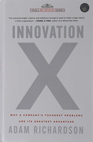 9788126527694: INNOVATION X WHY A COMPANY TOUGHEST PROBLEMS ARE ITS GREATEST ADVENTAGE [Hardcover] [Jan 01, 2017] ADAM RICHARDSON [Hardcover] [Jan 01, 2017] ADAM RICHARDSON