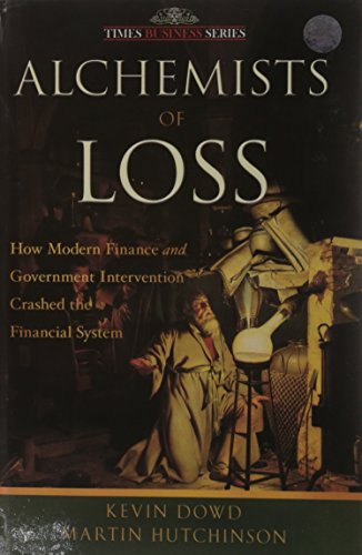 9788126527731: Alchemists of Loss: How Modern Finance and Government Intervention Crashed the Financial System