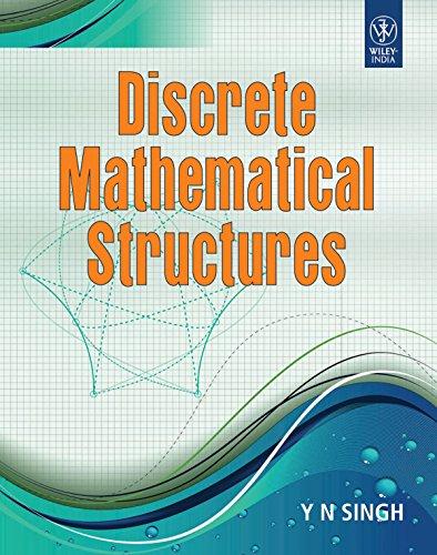 Discrete Mathematical Structures: Y N SINGH