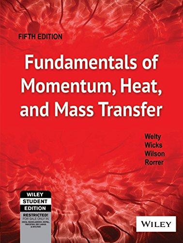 Fundamentals of Momentum, Heat & Mass Transfer,: Welty, Wicks, Wilson,