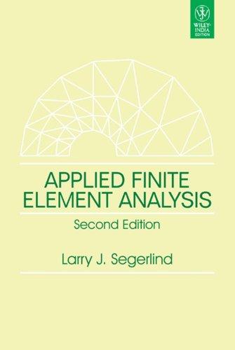 Applied Finite Element Analysis: Segerlind Larry J.