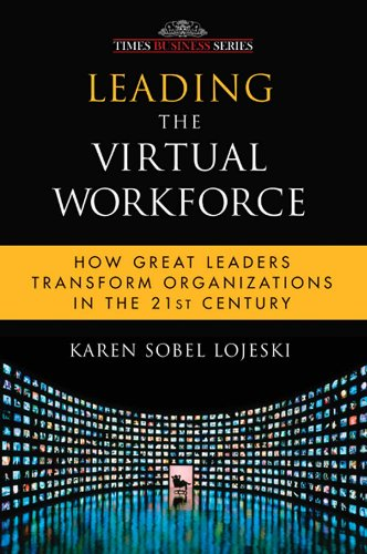 Leading The Virtual Workforce: How Great Leaders Transform Organizations in the 21St Century: Karen...