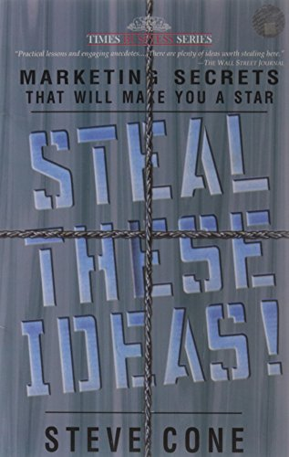 Steal These Ideas: Marketing Secrets That Will Make You a Star: Steve Cone