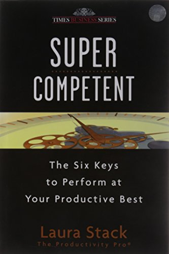 Super Competent: The Six Key to Perform at Your Productive Best: Laura Stack