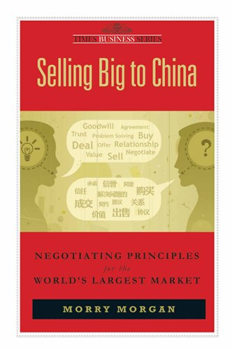 Selling Big to China: Negotiating Principles for the World's Largest Market: Morry Morgan
