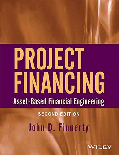 PROJECT FINANCING: ASSET-BASED FINANCIAL ENGINEERING, 2ND ED: JOHN D. FINNERTY
