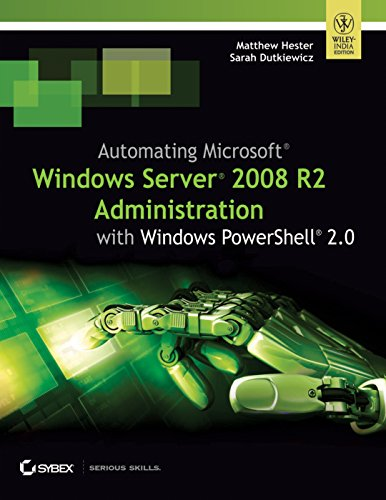 Automating Microsoft Windows Server 2008 R2 Administration: With Windows PowerShell 2.0: Sarah ...