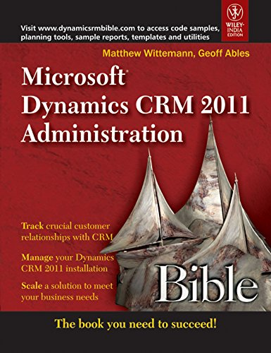 Microsoft Dynamics CRM 2011 Administration: Bible: Geoff Ables,Matthew Wittemann