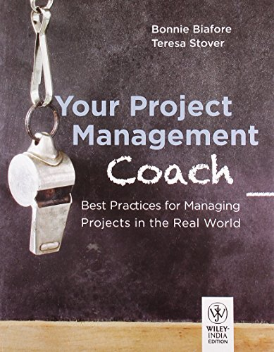 Your Project Management Coach: Best Practices for Managing Projects in the Real World: Bonnie ...