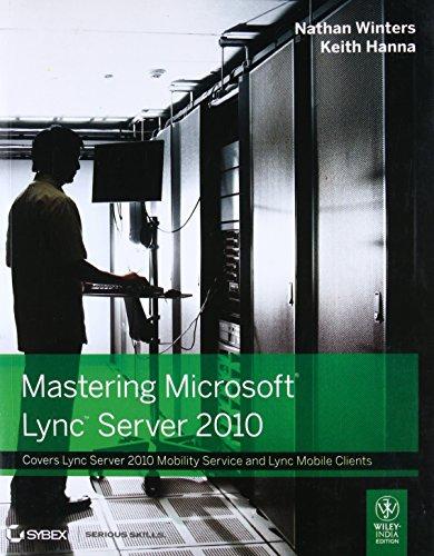 Mastering Microsoft Lync Server 2010: Nathan Winters,Keith Hanna