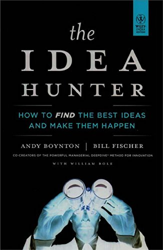 9788126535965: The Idea Hunter: How To Find The Best Ideas And Make Them Happen