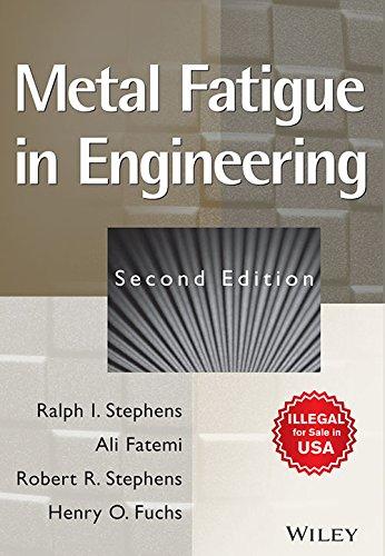 METAL FATIGUE IN ENGINEERING, 2ND EDITION: STEPHENS