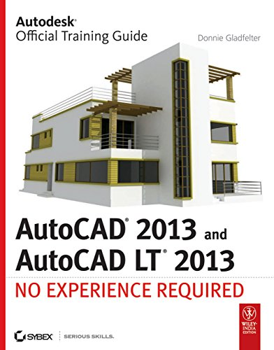 AutoCAD 2013 and AutoCAD LT 2013: No Experience Required: Donnie Gladfelter