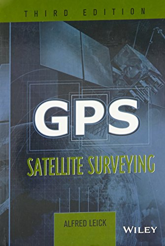 Gps Satellite Surveying, 3Rd Edition: Leick Alfred