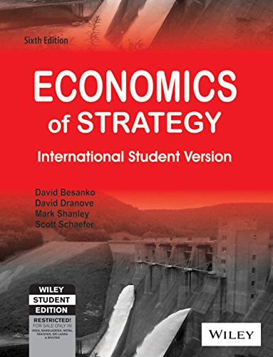 Economics of Strategy: International Student Version (Sixth Edition): David Besanko,David Dranove,...