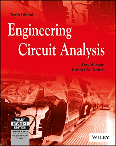 Engineering Circuit Analysis (Tenth Edition): J. David Irwin,Robert M. Nelms