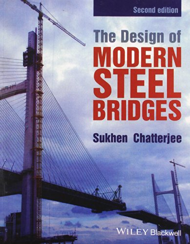 The Design of Modern Steel Bridges (Second Edition): Sukhen Chatterjee