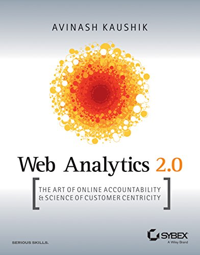 Web Analytics 2.0: The Art of Online Accountability and Science of Customer Centricity: Avinash ...