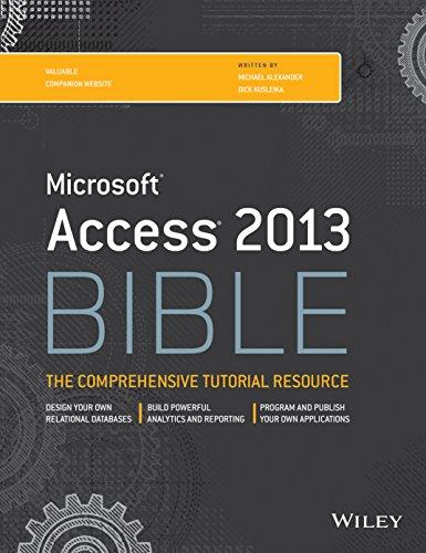 Microsoft Access 2013 Bible: The Comprehensive Tutorial: Dick Kusleika,Michael Alexander