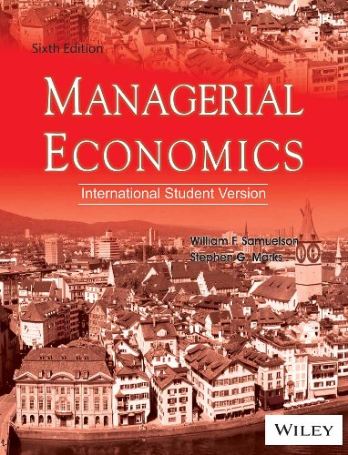 Managerial Economics: International Student Version, Sixth Edition: Stephen G. Marks,William F. ...
