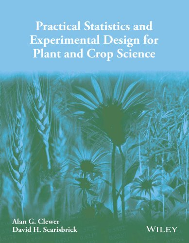 Practical Statistics and Experimental Design for Plant and Crop Science: Alan G. Clewer