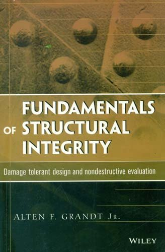 9788126545902: Fundamentals Of Structural Integrity: Damage Tolerant Design And Nondestructive Evaluation (Pb 2014)