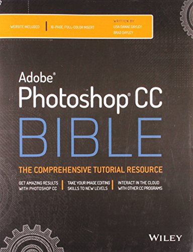 Adobe Photoshop CC Bible: Brad Dayley,Lisa Danae Dayley