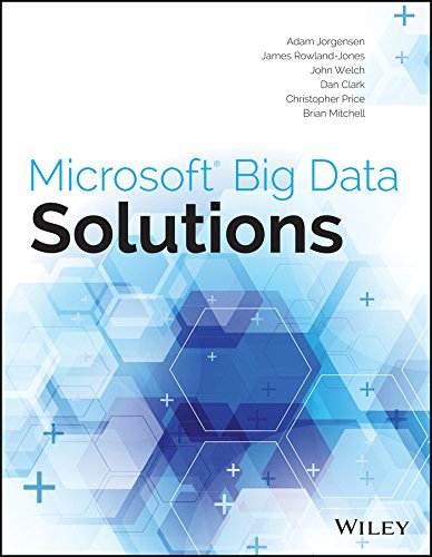 Microsoft Big Data Solutions: Adam Jorgensen,Brian Mitchell,Christopher Price,Dan Clark,James ...