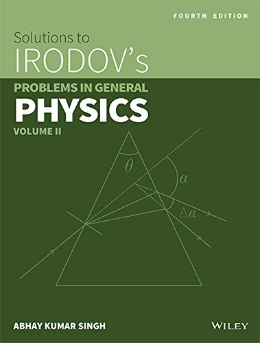 Solutions to Irodov`s Problems in General Physics: Abhay Kumar Singh