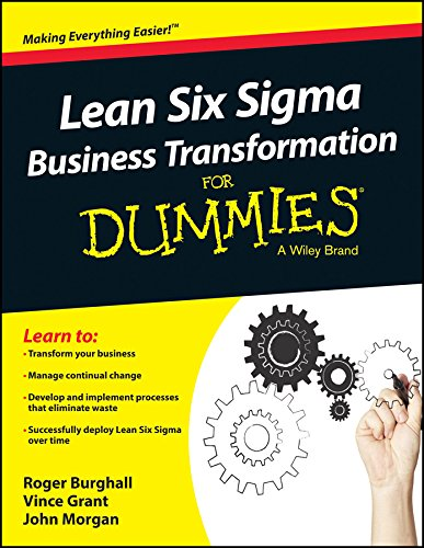 Lean Six Sigma Business Transformation for Dummies: A Wiley Brand: John Morgan,Roger Burghall,Vince...