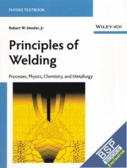 9788126552627: Principles Of Welding: Processes, Physics, Chemistry And Metallurgy