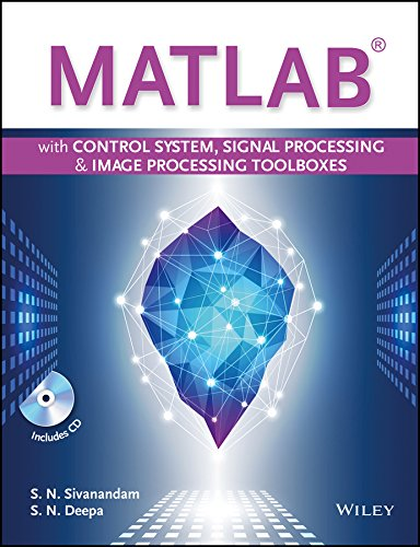 MATLAB with Control System, Signal Processing and Image Processing Toolboxes: S.N. Deepa,S.N. ...