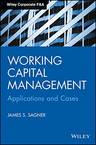 Working Capital Management: Applications and Cases: James S. Sagner