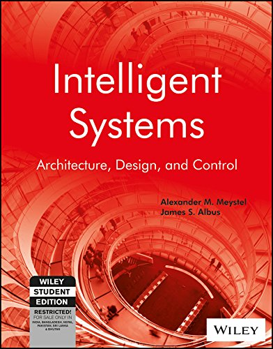 Intelligent Systems: Architecture, Design and Control: Alexander M. Meystel,James S. Albus