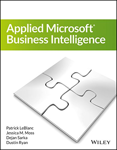 Applied Microsoft Business Intelligence: Dejan Sarka,Dustin Ryan,Jessica M. Moss,Patric Leblanc