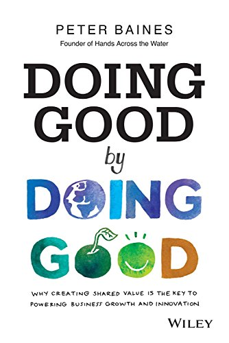 9788126556939: DOING GOOD BY DOING GOOD: WHY CREATING SHARED VALUE IS THE KEY TO POWERING BUSINESS GROWTH AND INNOV