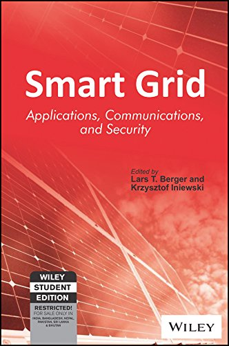 SMART GRID APPLICATIONS, COMMUNICATIONS, AND SECURITY: LARS T. BERGER, KRZYSZTOF INIEWSKI