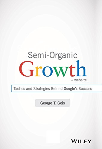 9788126557639: Semi-Organic Growth + Website: Tactics and Strategies Behind Google's Success George T. Geis