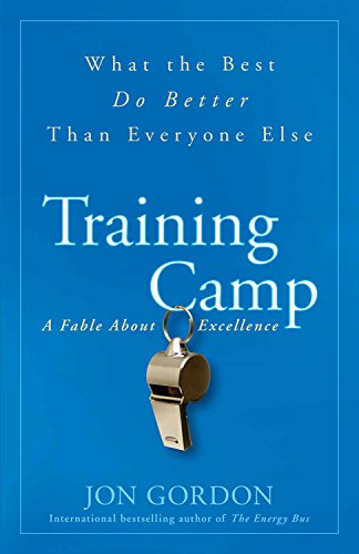 Training Camp: A Fable About Excellence (What the Best Do Better Than Everyone Else): Jon Gordon