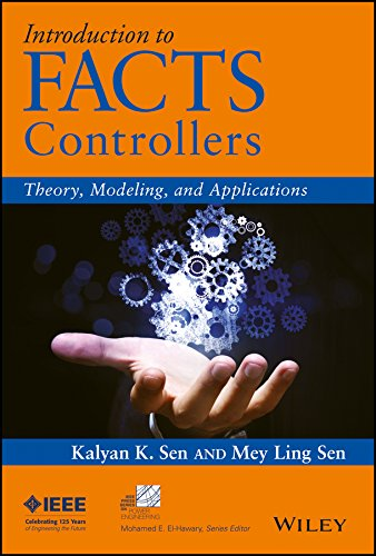 Introduction to FACTS Controllers: Theory Modeling and: Kalyan K. Sen,Mey