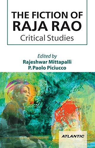 The Fiction of Raja Rao: Critical Studies: Rajeshwar Mittapalli & P. Paolo Piciucco (eds)