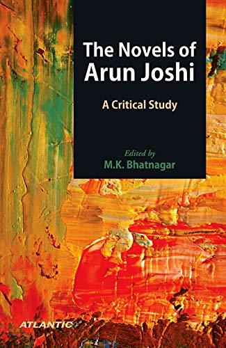The Novels Of Arun Joshi A Critical: M.K. Bhatnagar